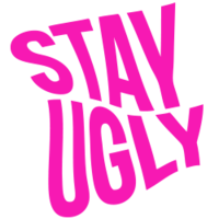STAY UGLY